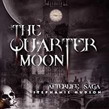 The Quarter Moon: The Afterlife Saga, Book 4 Audiobook by Stephanie Hudson Narrated by Rebecca Rainsford