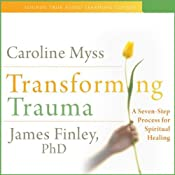 Transforming Trauma: Uncovering the Spiritual Dimension of Healing | [Caroline Myss, James Finley]