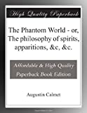The Phantom World - or, The philosophy of spirits, apparitions, &c, &c.