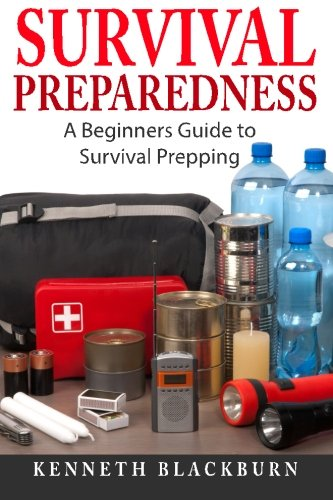 Survival Preparedness: A Beginners Guide to Survival Prepping