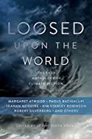 Loosed Upon the World: The Saga Anthology of Climate Fiction