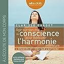 Agir sur son état de conscience pour retrouver l'harmonie intérieure: Auto-hypnose, Sophrologie, Visualisation | Livre audio Auteur(s) : Clarisse Gardet Narrateur(s) : Clarisse Gardet
