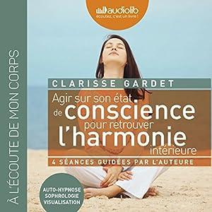Agir sur son état de conscience pour retrouver l'harmonie intérieure | Livre audio