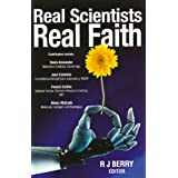 Real Scientists, Real Faith: 17 Leading Scientists Reveal the Harmony Between Their Science and Their Faithby R.J. Berry