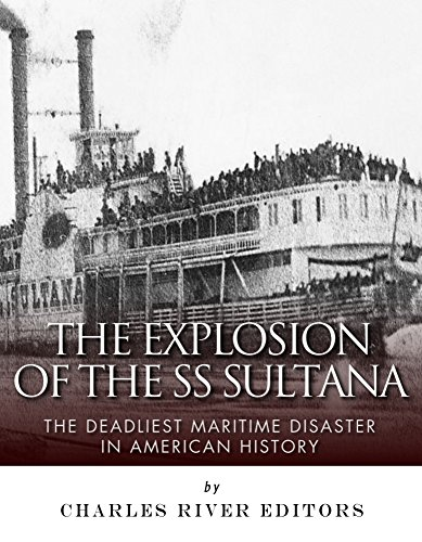 Charles River Editors - The Explosion of the SS Sultana: The Deadliest Maritime Disaster in American History