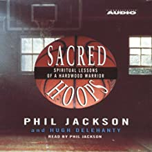 Sacred Hoops: Spiritual Lessons of a Hardwood Warrior (       ABRIDGED) by Phil Jackson, Hugh Delehanty Narrated by Phil Jackson