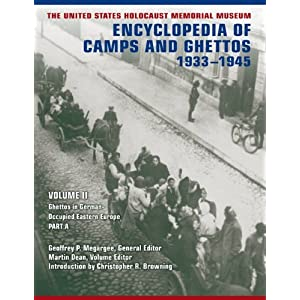 The United States Holocaust Memorial Museum Encyclopedia of Camps and Ghettos, 1933-1945: Ghettos in German-occupied Eastern Europe v. 2