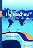 img - for Die Tagesschau Erklart Die Welt (German Edition) book / textbook / text book