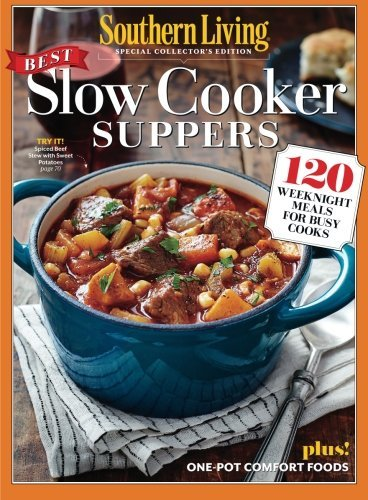 SOUTHERN LIVING Slow Cooker Suppers: 120 Weeknight Meals for Busy Cooks by The Editors Of Southern Living