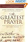 The Greatest Prayer: Rediscovering th...
