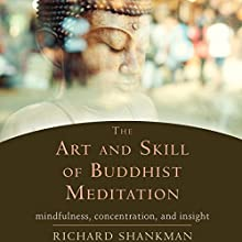 The Art and Skill of Buddhist Meditation: Mindfulness, Concentration, and Insight Audiobook by Richard Shankman Narrated by Alan Taylor