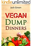 Vegan: Vegan Dump Dinners-Vegan Diet On A Budget (Crockpot, Quick Meals,Slowcooker,Cast Iron, Meals For One) (Slow Cooker,crockpot,vegan recipes,vegetarian ... protein,low fat,gluten free,vegan recipes)