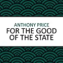 For the Good of the State (       UNABRIDGED) by Anthony Price Narrated by Dan Morgan