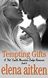 Tempting Gifts: (The Steamy Version) (A HOT Castle Mountain Lodge Romance Book 6)