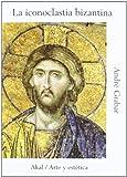 Iconoclastia Bizantina, La (Spanish Edition) (8446004380) by Grabar, Andre