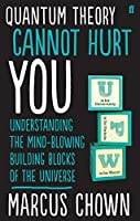 Quantum Theory Cannot Hurt You: Understanding the Mind-Blowing Building Blocks of the Universe