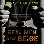 Real Men Wear Beige: One Man's Jailhouse Journey Through the Chaotic Realm of Concrete and Steel | Donato Alfredano