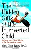 The Hidden Gifts of the Introverted Child: Helping Your Child Thrive in an Extroverted World by Marti Olsen Laney Psy.D. (Nov 3 2005)