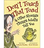 img - for Don't Touch That Toad & Other Strange Things Adults Tell You (Hardback) - Common book / textbook / text book