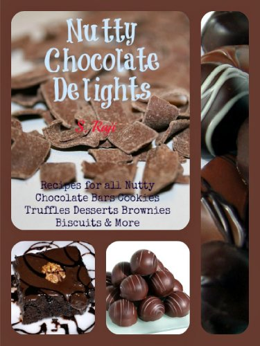 Nutty Chocolate Delights - Recipes for All Nutty Chocolate Bars Cookies  Truffles Desserts Brownies Biscuits & More by Raji S