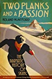 Two Planks and a Passion: The Dramatic History of Skiing (1441134018) by Huntford, Roland