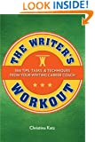 The Writer's Workout: 366 Tips, Tasks, & Techniques From Your Writing Career Coach