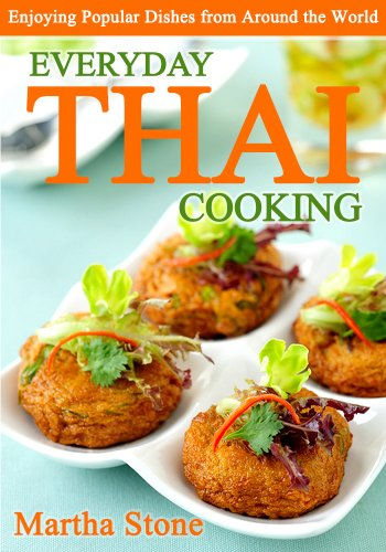 Everyday Thai Cooking: Enjoying Popular Dishes from Around the World by Martha Stone
