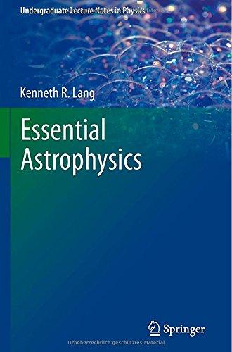 Essential Astrophysics (Undergraduate Lecture Notes In Physics)