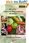 B.A.R.F. - Artgerechte Rohern�hrung f...