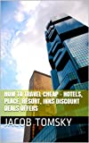 How to Holiday Travel Cheap - Hotels, Place, Resort, Inns Discount Deals Offers