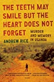 img - for The Teeth May Smile but the Heart Does Not Forget: Murder and Memory in Uganda book / textbook / text book