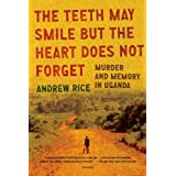 The Teeth May Smile But the Heart Does Not Forget: Murder and Memory in Ugandaby Andrew Rice