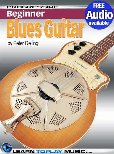 Blues Guitar Lessons For Beginners: Teach Yourself How To Play Guitar (Free Audio Available) (Progressive Beginner)