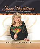 Jazzy Vegetarian: Lively Vegan Cuisine That's Easy and Delicious