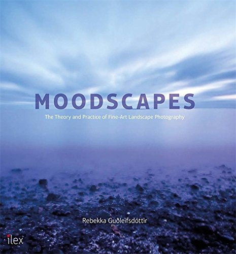 Moodscapes: The Theory and Practice of Fine-Art Landscape Photography