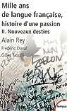 Mille ans de langue fran�aise, histoire d'une passion : Tome 2, Nouveaux destins par Rey