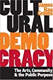 img - for Cultural Democracy: The Arts, Community, and the Public Purpose [Paperback] [2004] James Bau Graves book / textbook / text book