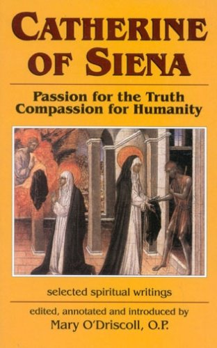 Catherine of Siena: Passion for the Truth--Compassion for...