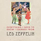 Benjamin Darling Everything I Need to Know I Learned from Led Zeppelin