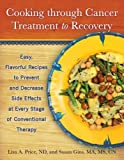 Cooking through Cancer Treatment to Recovery: Easy, Flavorful Recipes to Prevent and Decrease Side Effects at Every Stage of Conventional Therapy