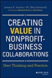 Creating Value in Nonprofit-Business Collaborations: New Thinking and Practice