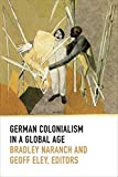 German Colonialism in a Global Age (Politics, History, and Culture)