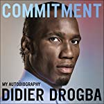 Commitment: My Autobiography | Didier Drogba