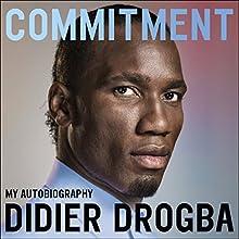 Commitment: My Autobiography | Livre audio Auteur(s) : Didier Drogba Narrateur(s) : Stefan Cornicard