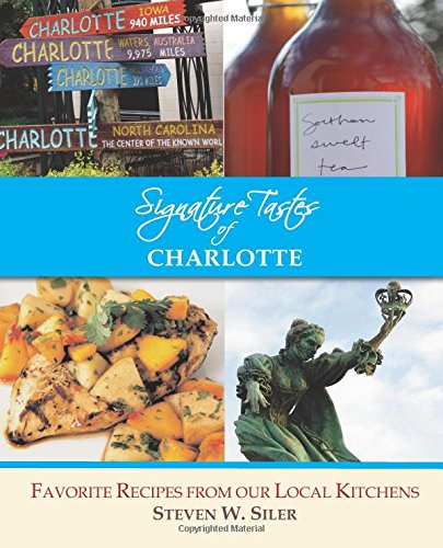 Signature Tastes of Charlotte: Favorite Recipe of our Local Restaurants by Steven W. Siler