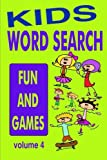 Kids Word Search Volume 4: Fun and Games