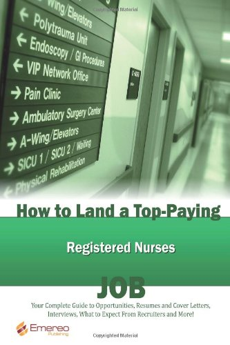 How to Land a Top-Paying Registered Nurses Job: Your Complete Guide to Opportunities, Resumes and Cover Letters, Intervi