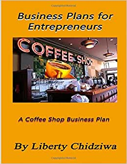 Business Plans For Entrepreneurs: A Coffee Shop Business Plan (Volume 1)