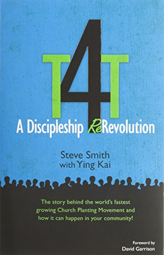T4T: A Discipleship Re-Revolution: The Story Behind the World's Fastest Growing Church Planting Movement and How it Can Happen in Your Community!