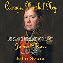 Courage, Marshal Ney: Last Stand of the Bravest of the Brave Audiobook by James Mace Narrated by John Szura